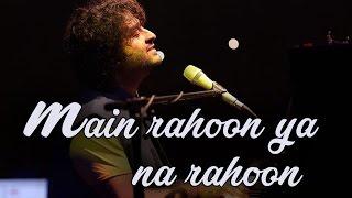 Main rahoon ya na rahoon | Arijit Singh | AS Never B4