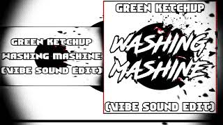Green Ketchup - Washing Mashine (VIBE SOUND Edit)