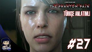 Metal Gear Solid V : Phantom Pain Türkçe Bölüm 27 : DOST MU DÜŞMAN MI ?