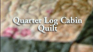 Quarter Log Cabin Quilt, 25th Anniversary Series