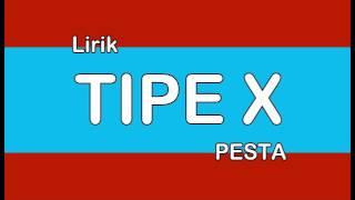 LIRIK TIPE X PESTA