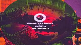 Gemini, E.L. & Lil Shaker - My Friend (feat. Wanlov The Kubolor)