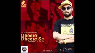 Dheere Dheere Se - Yo Yo Honeysingh (DJ Toons Remix)
