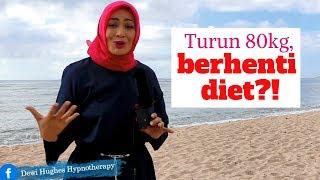 Turun sebanyak 80kg, BERHENTI DIET? : Episode 35