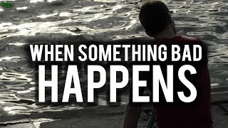 WHAT TO DO WHEN SOMETHING BAD HAPPENS