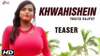 Khwahishein - Official Teaser - Yogita Rajput - New Hindi Songs 2016
