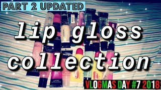 LIP GLOSS COLLECTION PART 2 UPDATED   VLOGMAS DAY #7 2018
