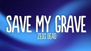 Zeds Dead, DNMO, GG Magree - Save My Grave (Lyrics)