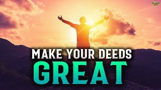 MAKE YOUR DEEDS GREAT IN ALLAH'S EYES