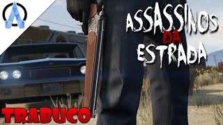 GTA V Online - Assassinos da Estrada #10 - Só de Trabuco !