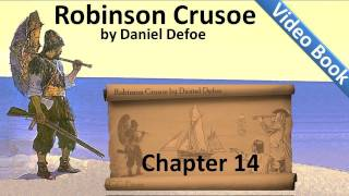 Chapter 14 - The Life and Adventures of Robinson Crusoe by Daniel Defoe - A Dream Realized