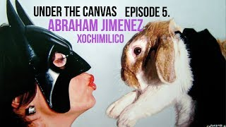 ARTIST SERIES - Ep.5 Abraham Jimenez presented by Under The Canvas