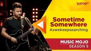 Sometime Somewhere - aswekeepsearching - Music Mojo Season 5 - Kappa TV