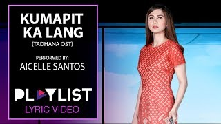 Playlist Lyric Video: Kumapit Ka Lang by Aicelle Santos (Tadhana OST)