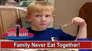 Family Never Eat Dinner Together   Supernanny