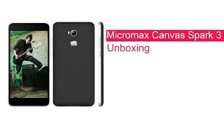 Micromax Canvas Spark 3 Unboxing | Digit.in