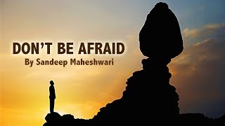 Don't Be Afraid - By Sandeep Maheshwari I Hindi