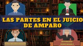 LAS PARTES EN EL JUICIO DE AMPARO | SU DEFINICIÓN Y CARACTERÍSTICAS