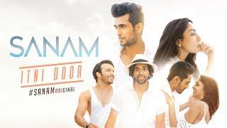 Sanam | Itni Door #SANAMoriginal