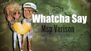 Whatcha Say - Msp Version