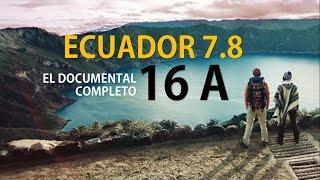 TERREMOTO ECUADOR 16-A EL DOCUMENTAL COMPLETO