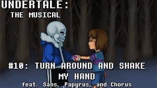 Undertale the Musical - Turn Around and Shake My Hand