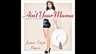 Jennifer Lopez Ain´t Your Mama - Álvaro Felipe Explicit Version