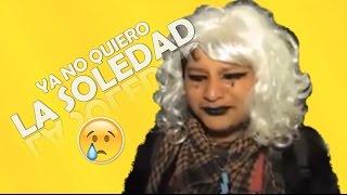 Ya no quiero la Soledad ¡¡
