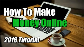 How To Make Money Online Fast - Tutorial 2016