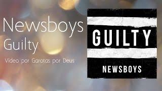 Newsboys - Guilty - Tradução