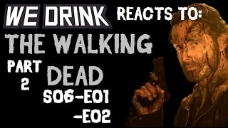 THE WALKING DEAD-S06-E01/E02- REACTION PT. 2