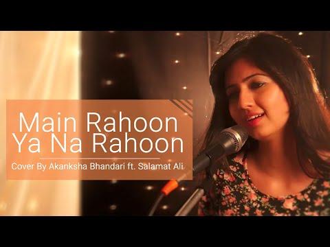 Xxx Mp4 Main Rahoon Ya Na Rahoon Female Cover Version Akanksha Bhandari Ft Salamat Ali 3gp Sex