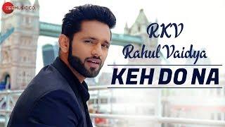 Keh Do Na - Official Music Video   Rahul Vaidya RKV & Anusha Sareen   Manoj Muntashir