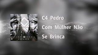 C4 Pedro - Com Mulher Não Se Brinca [Video Lyrics]