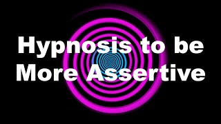 Hypnosis to be More Assertive