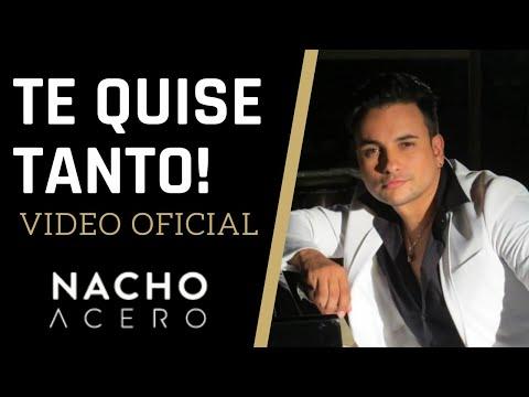 Nacho Acero Te Quise Tanto Vídeo Oficial Salsa Música