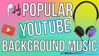POPULAR YOUTUBE BACKGROUND MUSIC