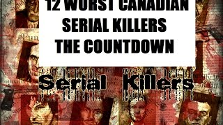 The 12 Worst Canadian Serial Killers - Countdown's by Plus2Intell