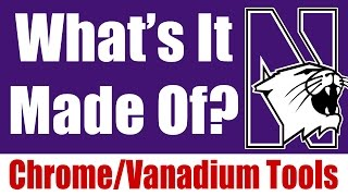 What's It Made Of? Chrome Vanadium Tools - Northwestern University