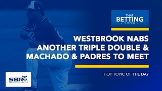 Westbrook Makes History + Manny Machado To Meet Again With Padres | That Betting Show Clip, Feb 15th