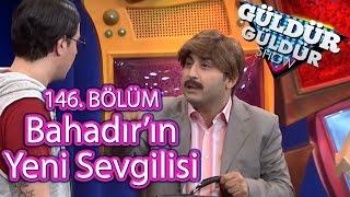 Güldür Güldür Show 146. Bölüm, Bahadır'ın Yeni Sevgilisi Skeci