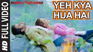 'Yeh Kya Hua Hai' Full Video Song | Baankey ki Crazy Baraat | T-Series