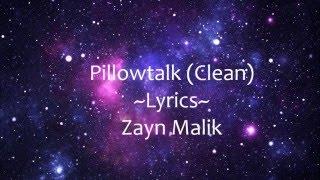 Pillowtalk Lyrics (Clean) - Zayn Malik