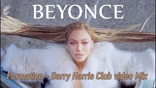 Beyonce - Formation Barry Harris Club video Mix