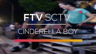 FTV SCTV - Cinderella Boy