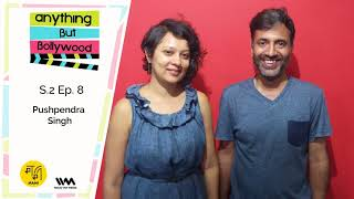 Anything But Bollywood S02 E08: Pushpendra Singh