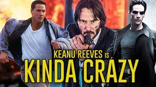Keanu Reeves is Kinda Crazy