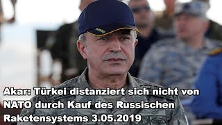 Akar: Türkei distanziert sich nicht von NATO durch Kauf des Russischen Raketensystems 3.05.2019
