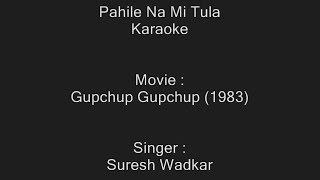 Pahile Na Mi Tula - Karaoke - Suresh Wadkar - Gupchup Gupchup (1983) - Marathi - Customized