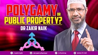 POLYGAMY OR PUBLIC PROPERTY? - DR ZAKIR NAIK